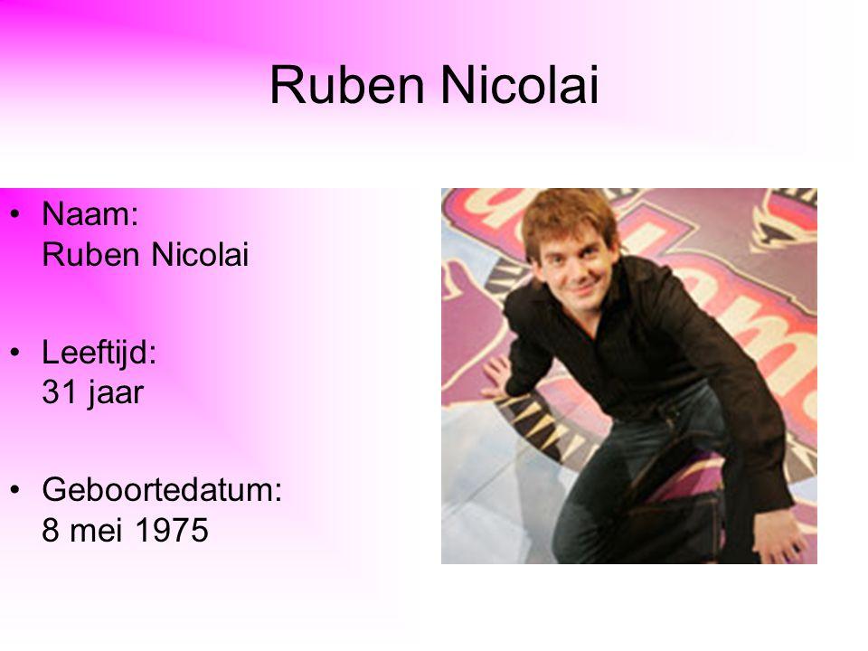 Ruben Nicolai Naam: Ruben Nicolai Leeftijd: 31 jaar Geboortedatum: 8 mei 1975