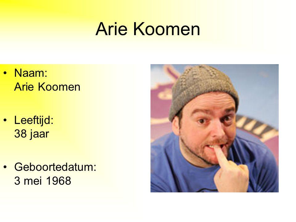 Arie Koomen Naam: Arie Koomen Leeftijd: 38 jaar Geboortedatum: 3 mei 1968