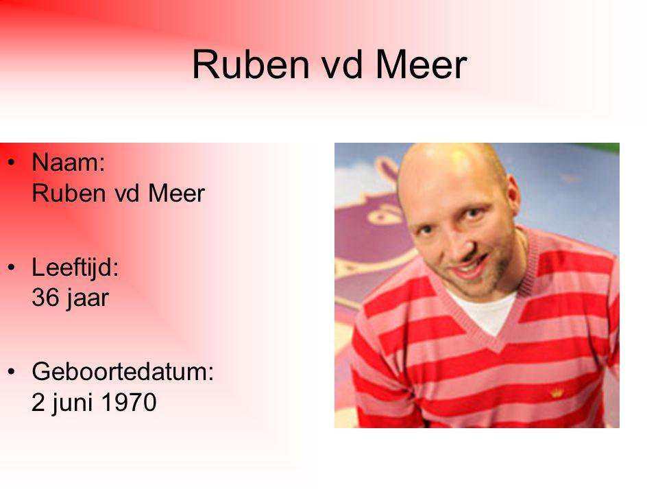Ruben vd Meer Naam: Ruben vd Meer Leeftijd: 36 jaar Geboortedatum: 2 juni 1970
