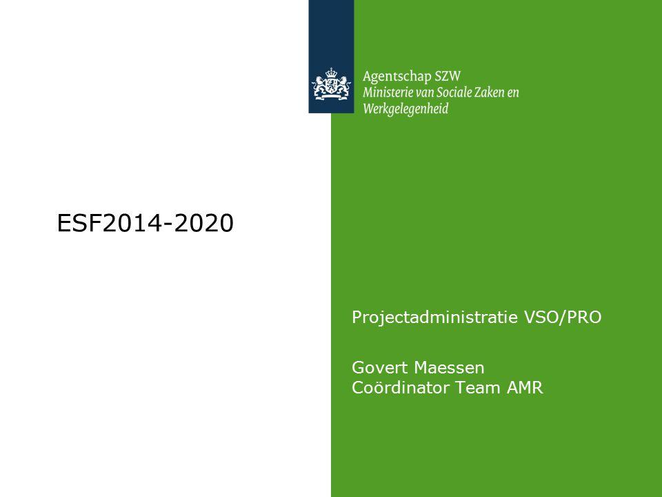 ESF2014-2020 Projectadministratie VSO/PRO Govert Maessen Coördinator Team AMR