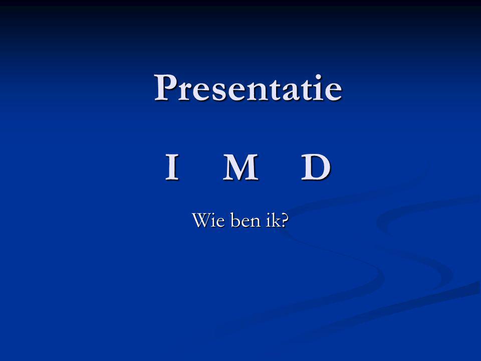 Presentatie Wie ben ik? DIM