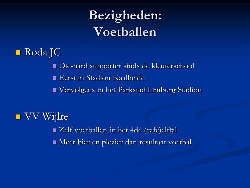 Bezigheden: Voetballen Roda JC Roda JC Die-hard supporter sinds de kleuterschool Die-hard supporter sinds de kleuterschool Eerst in Stadion Kaalheide