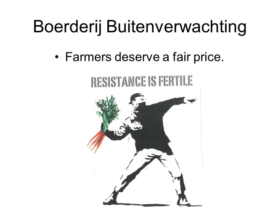 Boerderij Buitenverwachting Farmers deserve a fair price.