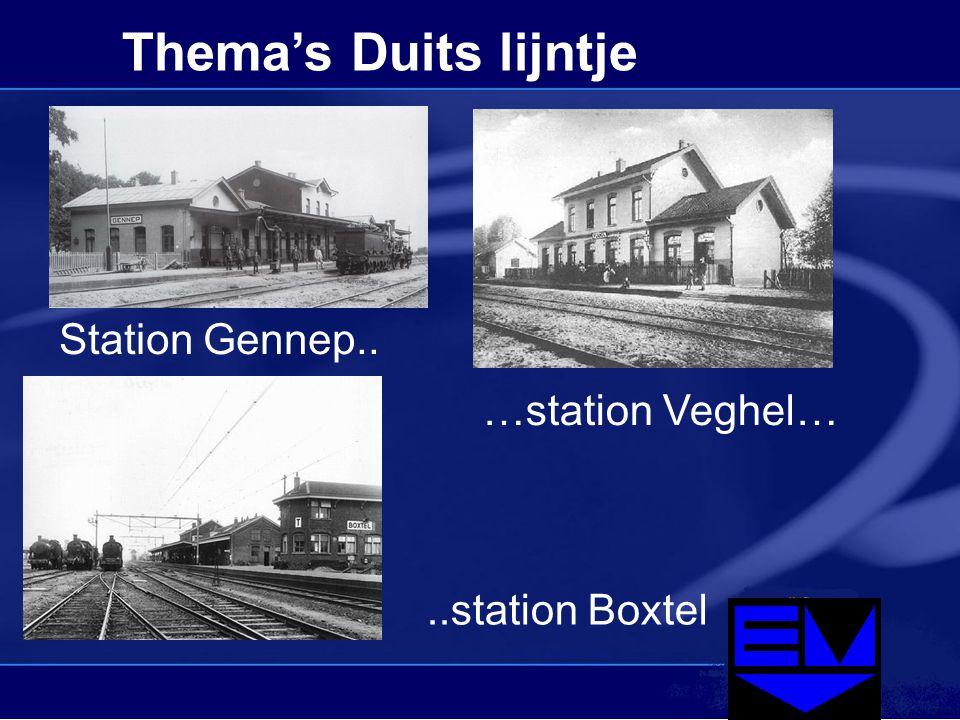 Thema's Duits lijntje Station Gennep.. …station Veghel…..station Boxtel