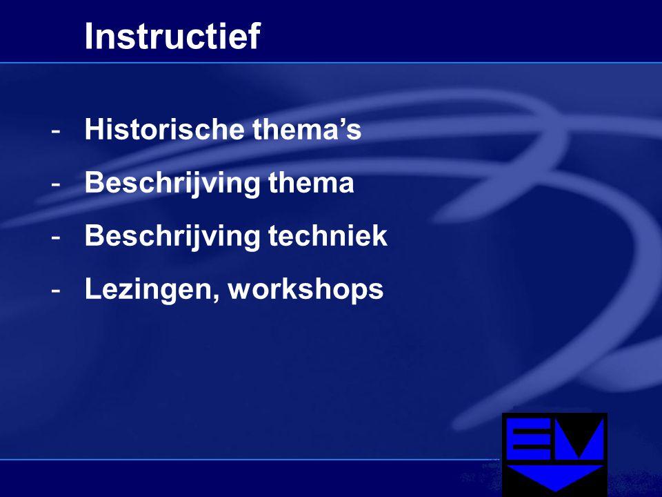Instructief -Historische thema's -Beschrijving thema -Beschrijving techniek -Lezingen, workshops