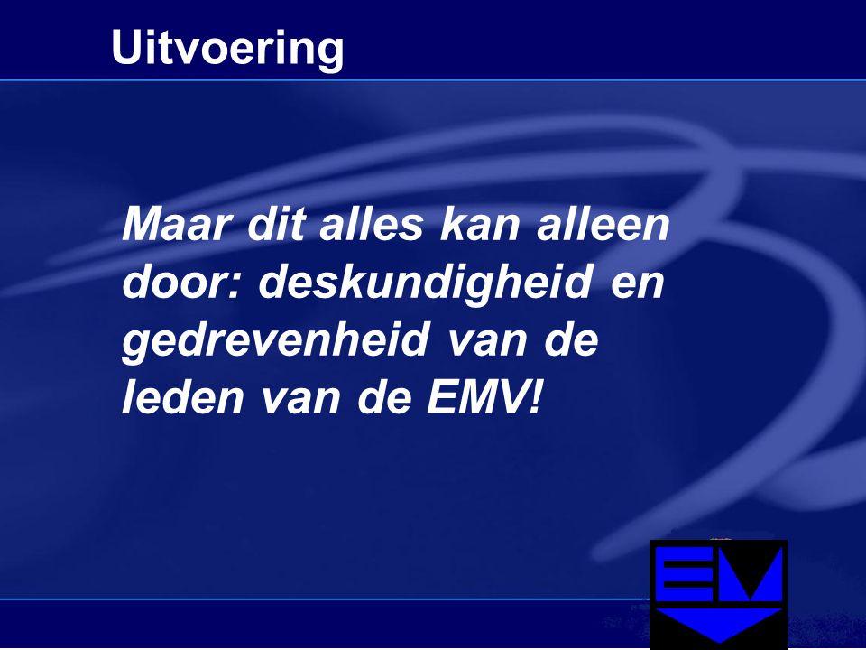 Uitvoering Maar dit alles kan alleen door: deskundigheid en gedrevenheid van de leden van de EMV!