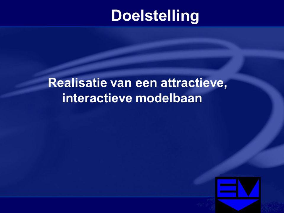 Doelstelling Realisatie van een attractieve, interactieve modelbaan