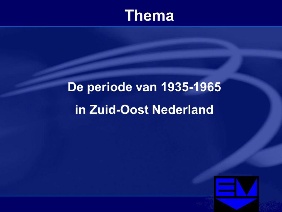 Thema De periode van 1935-1965 in Zuid-Oost Nederland