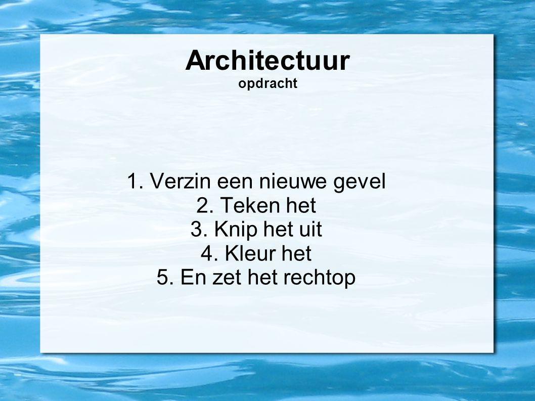 Architectuur opdracht 1. Verzin een nieuwe gevel 2. Teken het 3. Knip het uit 4. Kleur het 5. En zet het rechtop