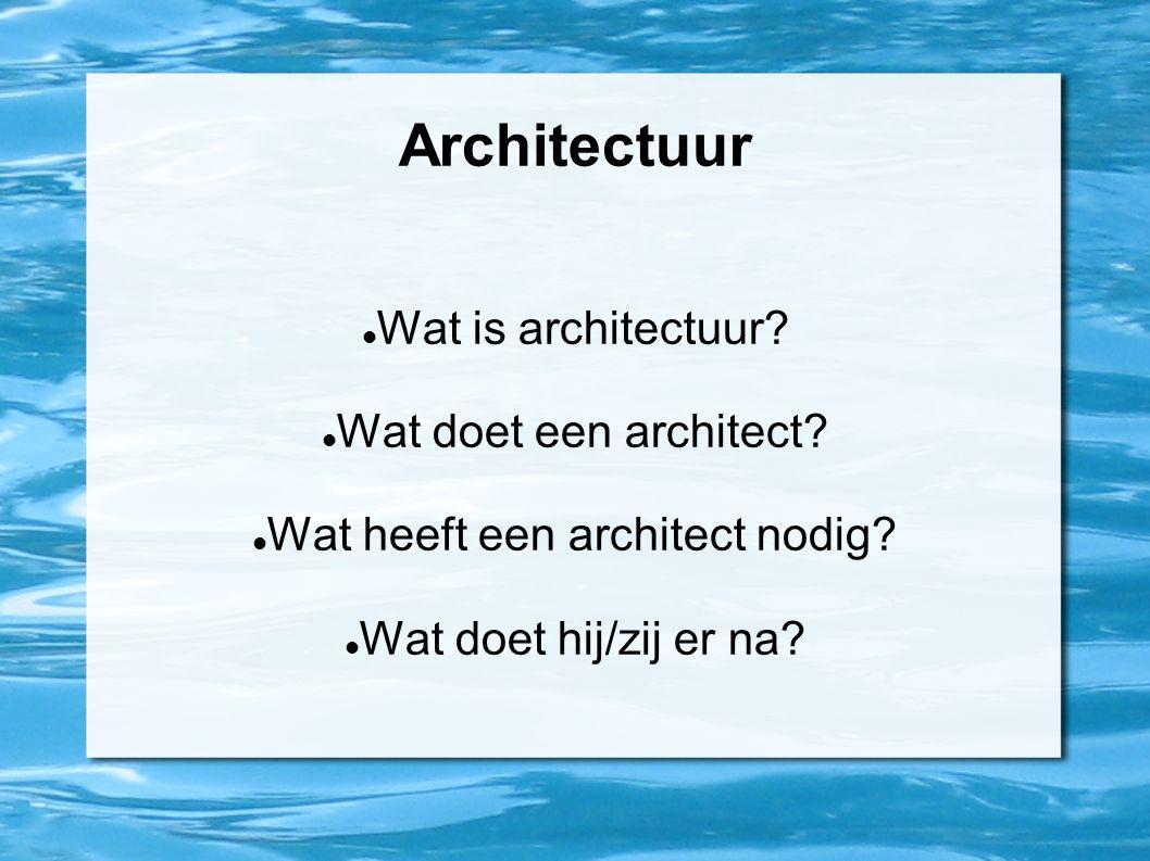 Wat is architectuur? Wat doet een architect? Wat heeft een architect nodig? Wat doet hij/zij er na?
