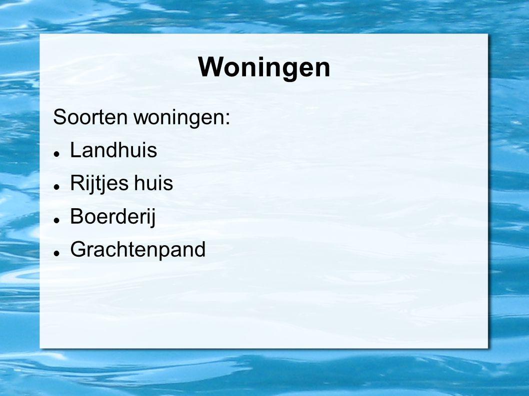 Woningen Soorten woningen: Landhuis Rijtjes huis Boerderij Grachtenpand