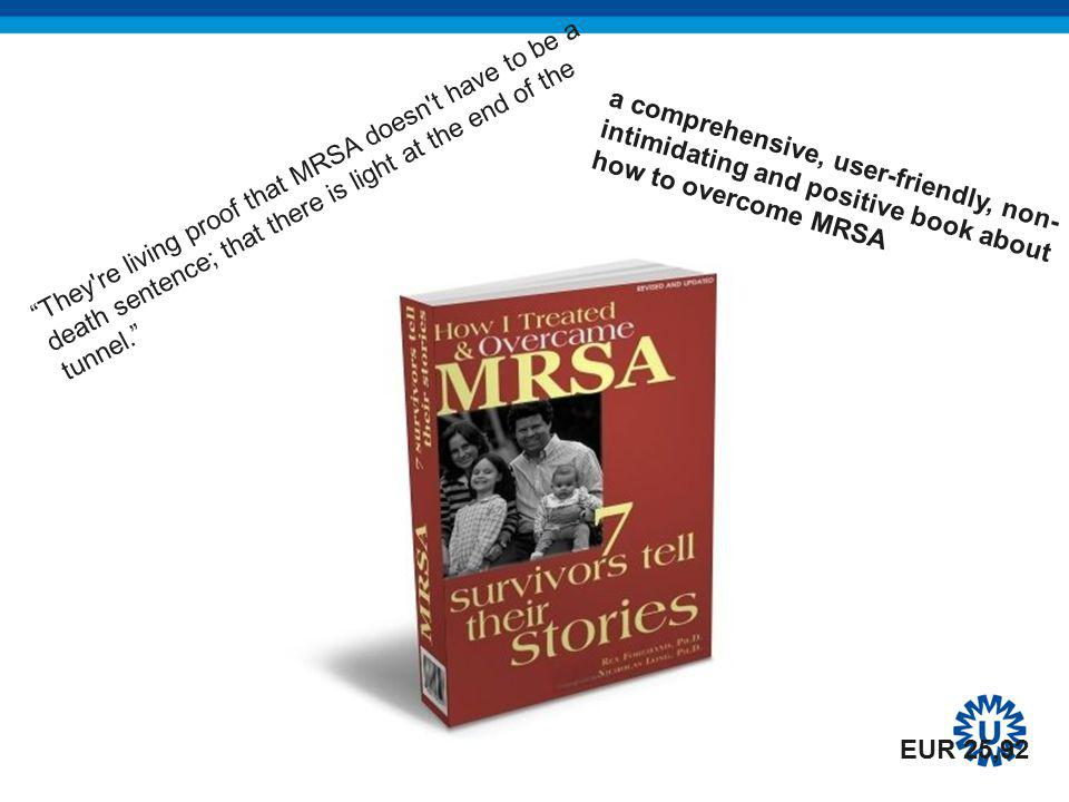 They re living proof that MRSA doesn t have to be a death sentence; that there is light at the end of the tunnel. a comprehensive, user-friendly, non- intimidating and positive book about how to overcome MRSA EUR 25,92