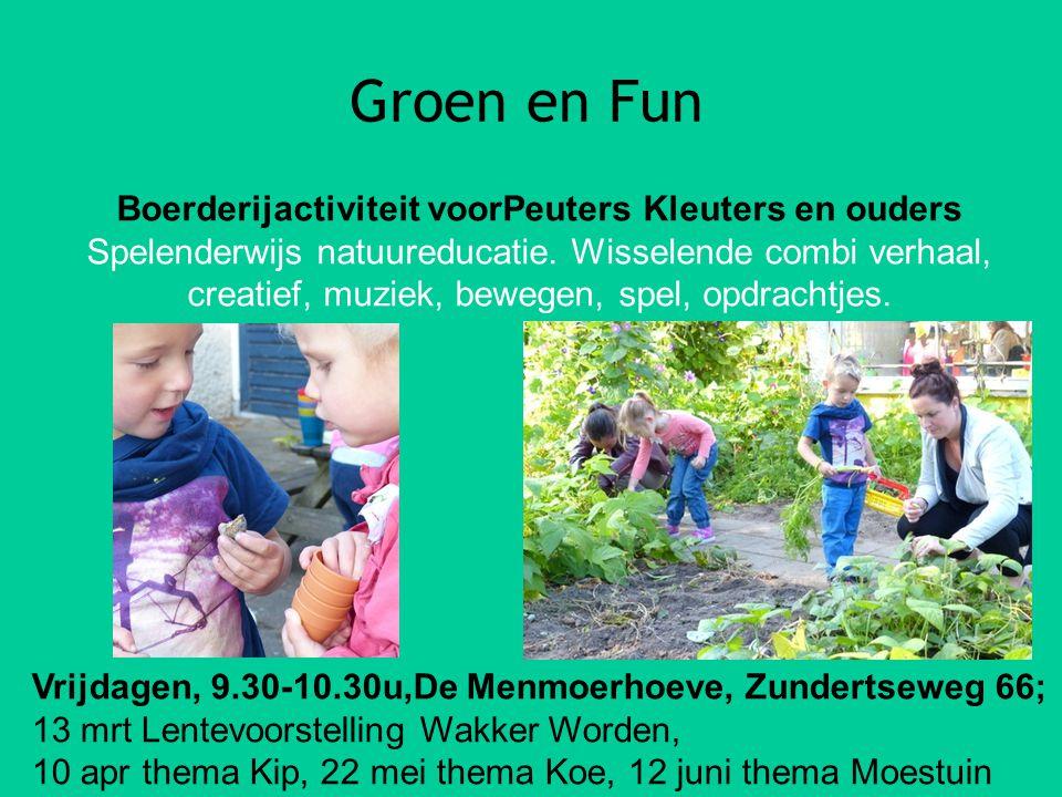 Groen en Fun Boerderijactiviteit voorPeuters Kleuters en ouders Spelenderwijs natuureducatie. Wisselende combi verhaal, creatief, muziek, bewegen, spe