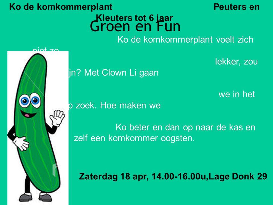 Groen en Fun Ko de komkommerplant Peuters en Kleuters tot 6 jaar Ko de komkommerplant voelt zich niet zo lekker, zou hij ziek zijn? Met Clown Li gaan