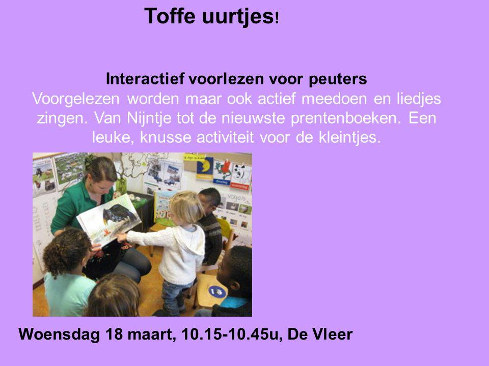 Toffe uurtjes ! Interactief voorlezen voor peuters Voorgelezen worden maar ook actief meedoen en liedjes zingen. Van Nijntje tot de nieuwste prentenbo