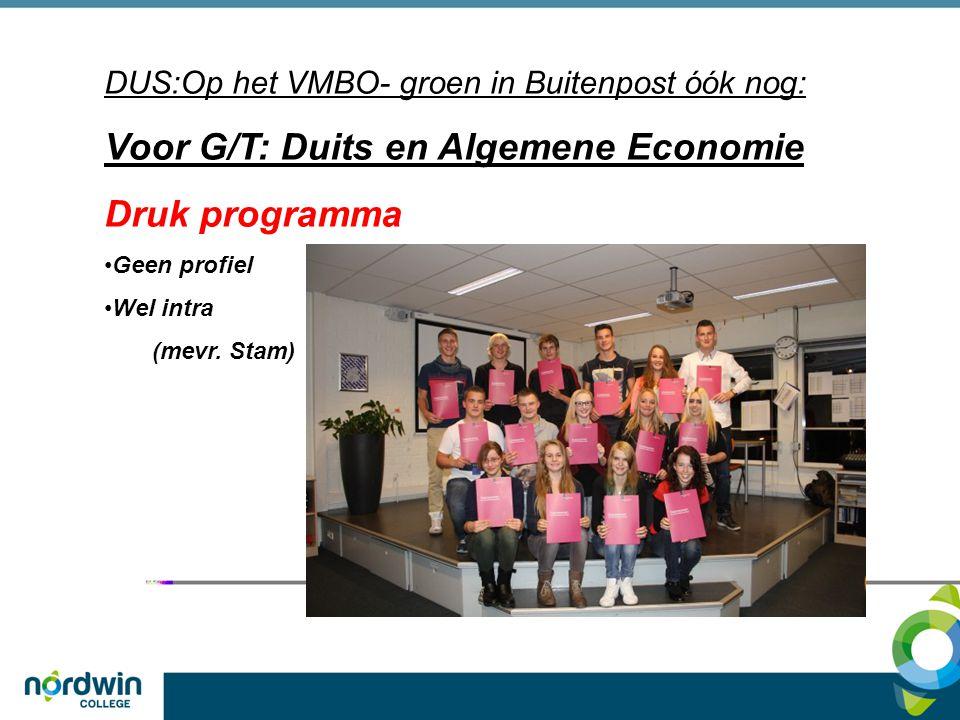 DUS:Op het VMBO- groen in Buitenpost óók nog: Voor G/T: Duits en Algemene Economie Druk programma Geen profiel Wel intra (mevr. Stam)