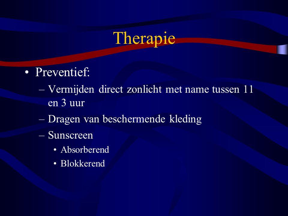 Therapie Preventief: –Vermijden direct zonlicht met name tussen 11 en 3 uur –Dragen van beschermende kleding –Sunscreen Absorberend Blokkerend