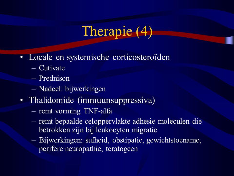 Therapie (4) Locale en systemische corticosteroïden –Cutivate –Prednison –Nadeel: bijwerkingen Thalidomide (immuunsuppressiva) –remt vorming TNF-alfa