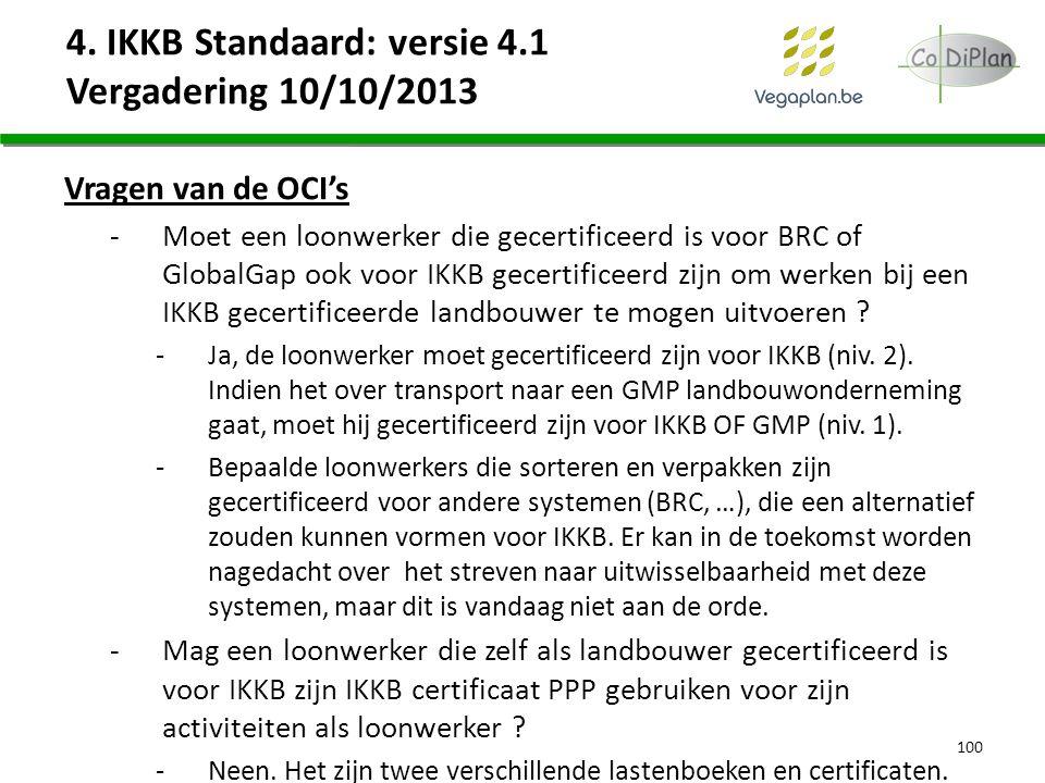 4. IKKB Standaard: versie 4.1 Vergadering 10/10/2013 Vragen van de OCI's -Moet een loonwerker die gecertificeerd is voor BRC of GlobalGap ook voor IKK