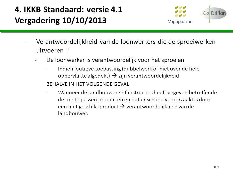 4. IKKB Standaard: versie 4.1 Vergadering 10/10/2013 -Verantwoordelijkheid van de loonwerkers die de sproeiwerken uitvoeren ? -De loonwerker is verant