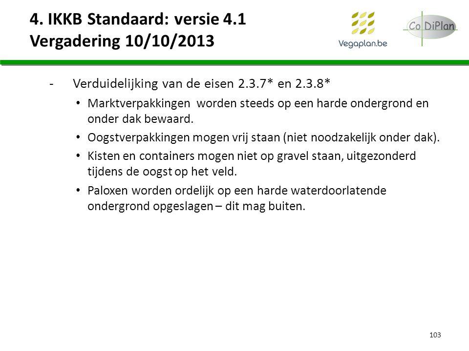 4. IKKB Standaard: versie 4.1 Vergadering 10/10/2013 -Verduidelijking van de eisen 2.3.7* en 2.3.8* Marktverpakkingen worden steeds op een harde onder