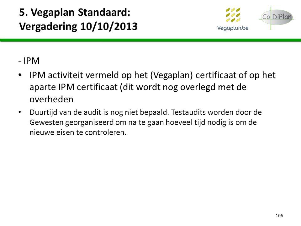 5. Vegaplan Standaard: Vergadering 10/10/2013 - IPM IPM activiteit vermeld op het (Vegaplan) certificaat of op het aparte IPM certificaat (dit wordt n