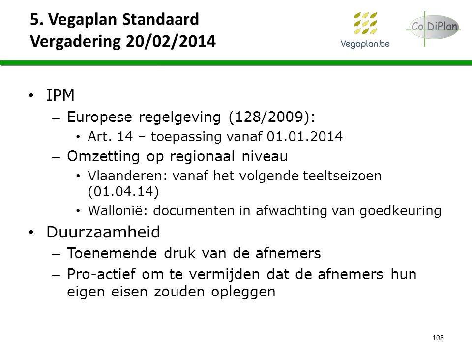 5. Vegaplan Standaard Vergadering 20/02/2014 108 IPM – Europese regelgeving (128/2009): Art. 14 – toepassing vanaf 01.01.2014 – Omzetting op regionaal