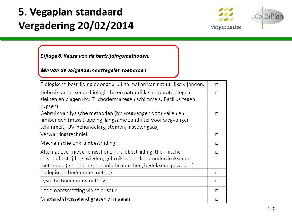 5. Vegaplan standaard Vergadering 20/02/2014 117 Bijlage 6: Keuze van de bestrijdingsmethoden: één van de volgende maatregelen toepassen Biologische b