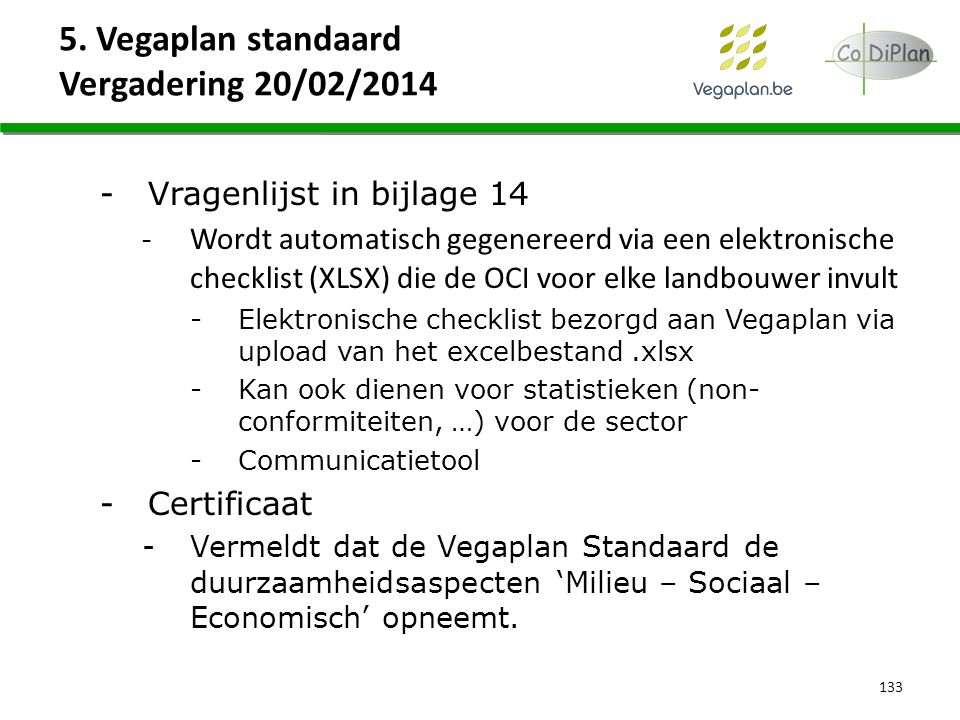 5. Vegaplan standaard Vergadering 20/02/2014 133 -Vragenlijst in bijlage 14 -Wordt automatisch gegenereerd via een elektronische checklist (XLSX) die