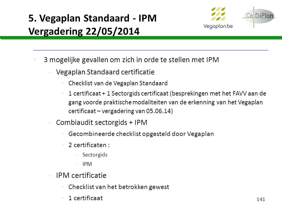 141 5. Vegaplan Standaard - IPM Vergadering 22/05/2014 3 mogelijke gevallen om zich in orde te stellen met IPM – Vegaplan Standaard certificatie Check