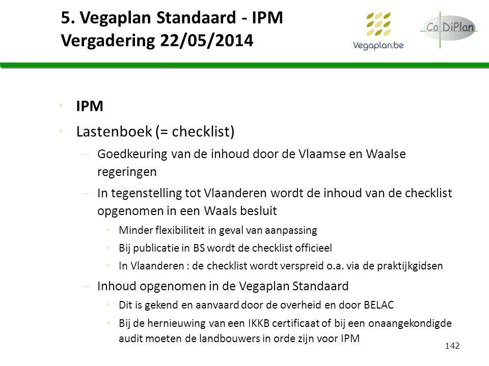 142 5. Vegaplan Standaard - IPM Vergadering 22/05/2014 IPM Lastenboek (= checklist) – Goedkeuring van de inhoud door de Vlaamse en Waalse regeringen –
