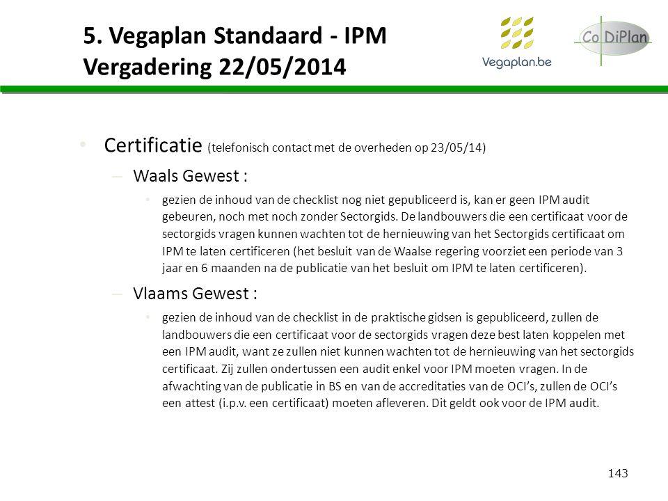 143 5. Vegaplan Standaard - IPM Vergadering 22/05/2014 Certificatie (telefonisch contact met de overheden op 23/05/14) – Waals Gewest : gezien de inho