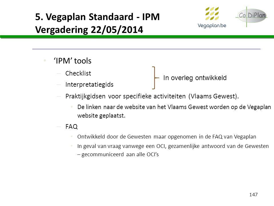 147 5. Vegaplan Standaard - IPM Vergadering 22/05/2014 'IPM' tools – Checklist – Interpretatiegids – Praktijkgidsen voor specifieke activiteiten (Vlaa