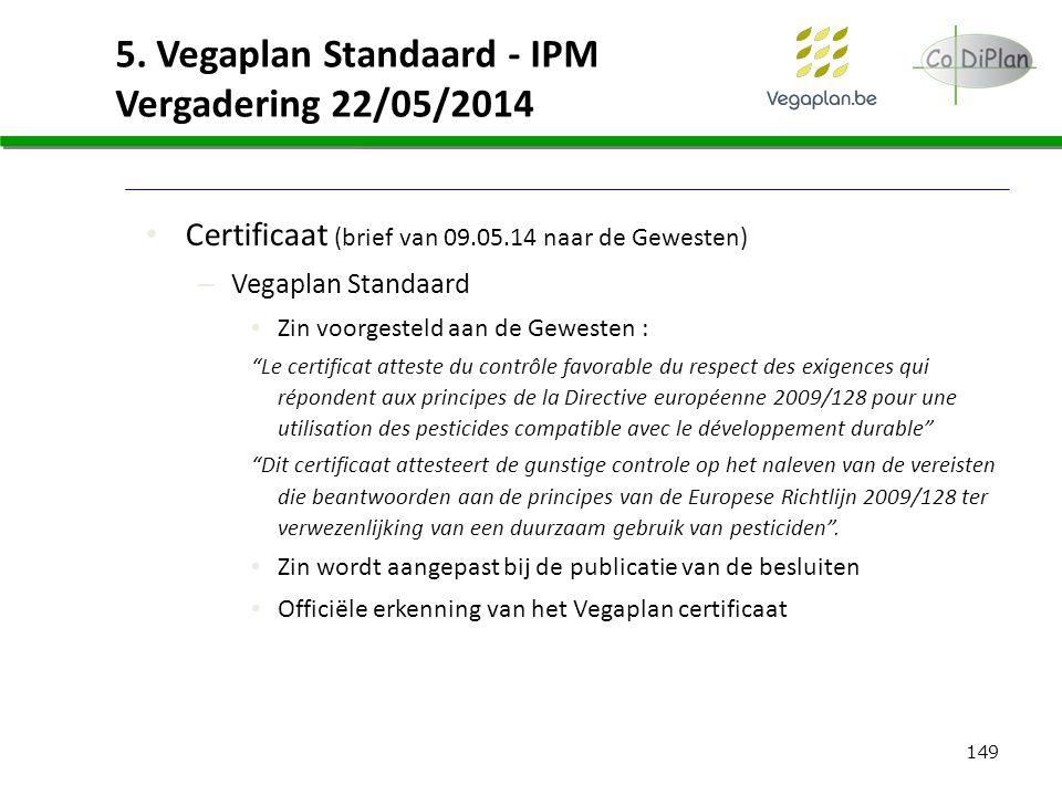 149 5. Vegaplan Standaard - IPM Vergadering 22/05/2014 Certificaat (brief van 09.05.14 naar de Gewesten) – Vegaplan Standaard Zin voorgesteld aan de G