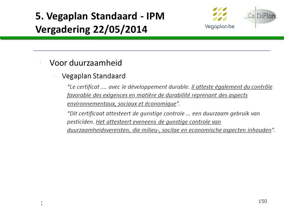 """150 5. Vegaplan Standaard - IPM Vergadering 22/05/2014 Voor duurzaamheid – Vegaplan Standaard """"Le certificat.... avec le développement durable. Il att"""