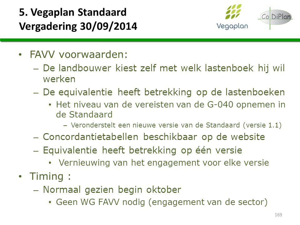 5. Vegaplan Standaard Vergadering 30/09/2014 169 FAVV voorwaarden: – De landbouwer kiest zelf met welk lastenboek hij wil werken – De equivalentie hee