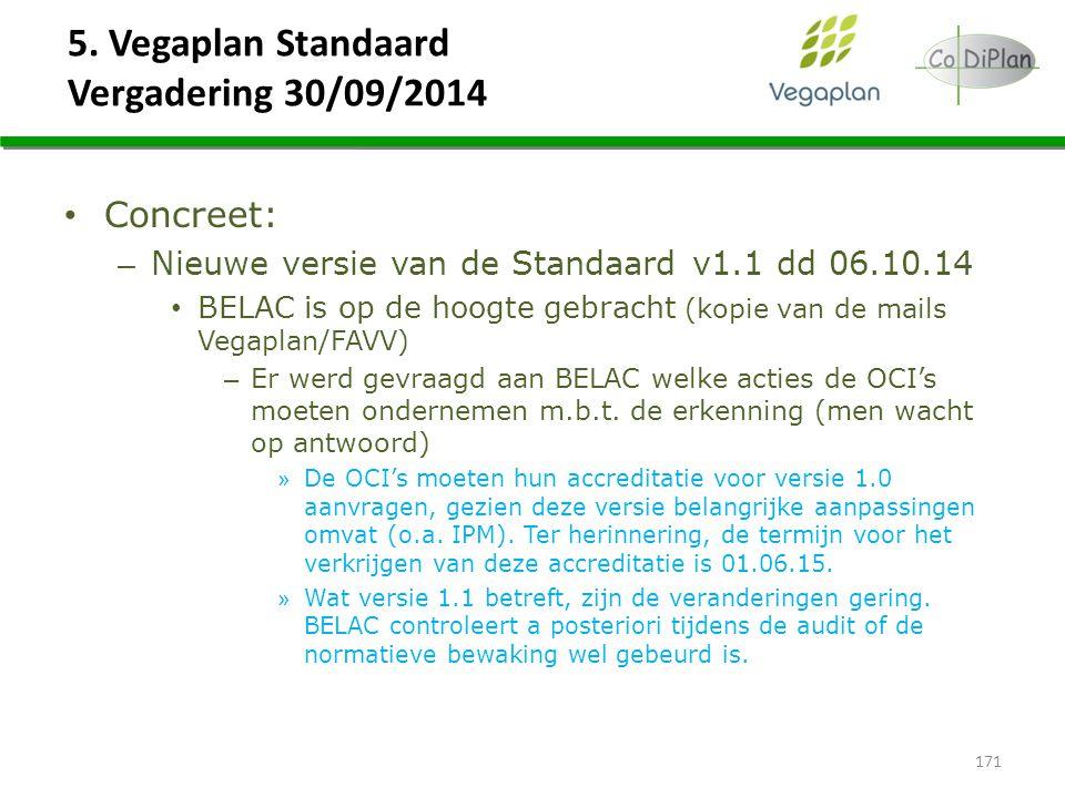 5. Vegaplan Standaard Vergadering 30/09/2014 Concreet: – Nieuwe versie van de Standaard v1.1 dd 06.10.14 BELAC is op de hoogte gebracht (kopie van de
