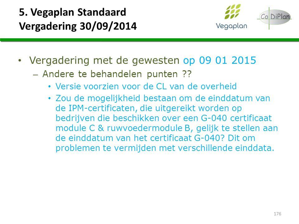 5. Vegaplan Standaard Vergadering 30/09/2014 Vergadering met de gewesten op 09 01 2015 – Andere te behandelen punten ?? Versie voorzien voor de CL van