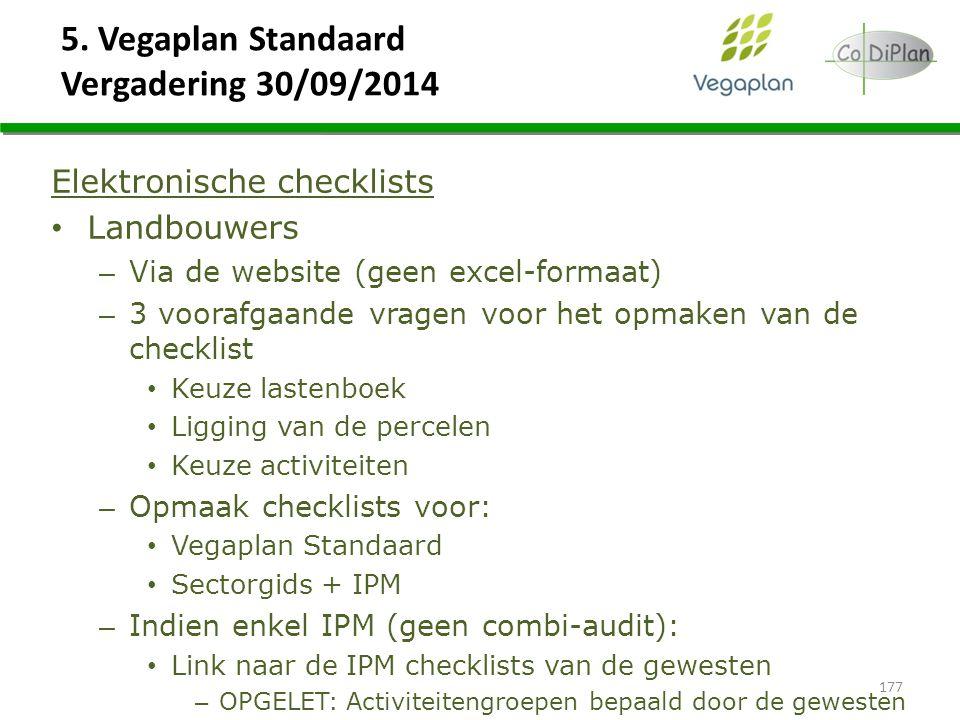 5. Vegaplan Standaard Vergadering 30/09/2014 177 Elektronische checklists Landbouwers – Via de website (geen excel-formaat) – 3 voorafgaande vragen vo