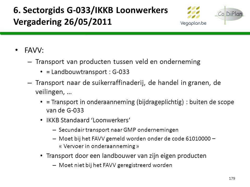 6. Sectorgids G-033/IKKB Loonwerkers Vergadering 26/05/2011 179 FAVV: – Transport van producten tussen veld en onderneming = Landbouwtransport : G-033