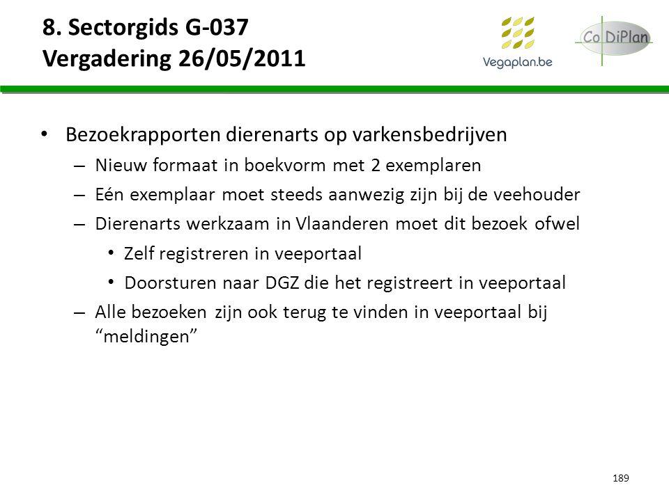 8. Sectorgids G-037 Vergadering 26/05/2011 Bezoekrapporten dierenarts op varkensbedrijven – Nieuw formaat in boekvorm met 2 exemplaren – Eén exemplaar