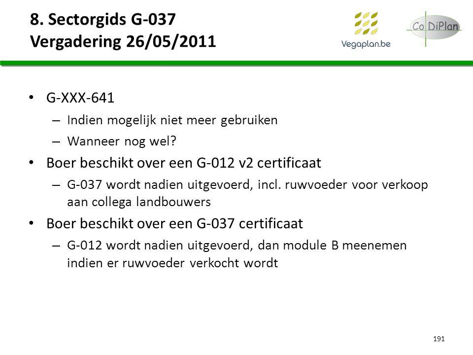 8. Sectorgids G-037 Vergadering 26/05/2011 G-XXX-641 – Indien mogelijk niet meer gebruiken – Wanneer nog wel? Boer beschikt over een G-012 v2 certific