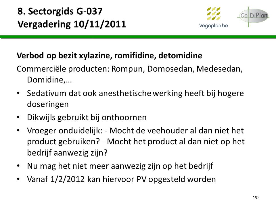 8. Sectorgids G-037 Vergadering 10/11/2011 Verbod op bezit xylazine, romifidine, detomidine Commerciële producten: Rompun, Domosedan, Medesedan, Domid