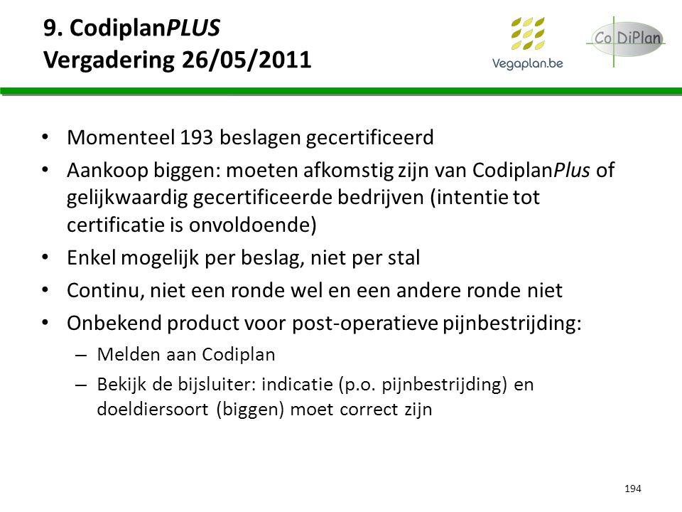 9. CodiplanPLUS Vergadering 26/05/2011 Momenteel 193 beslagen gecertificeerd Aankoop biggen: moeten afkomstig zijn van CodiplanPlus of gelijkwaardig g