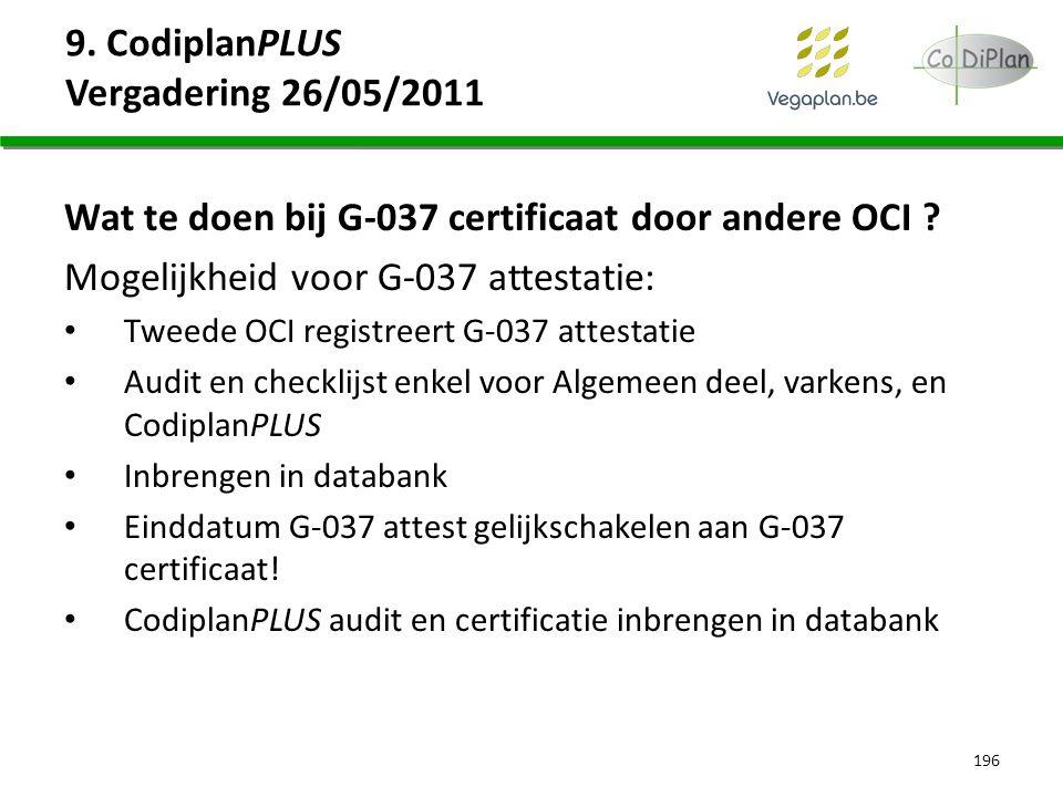 9. CodiplanPLUS Vergadering 26/05/2011 Wat te doen bij G-037 certificaat door andere OCI ? Mogelijkheid voor G-037 attestatie: Tweede OCI registreert