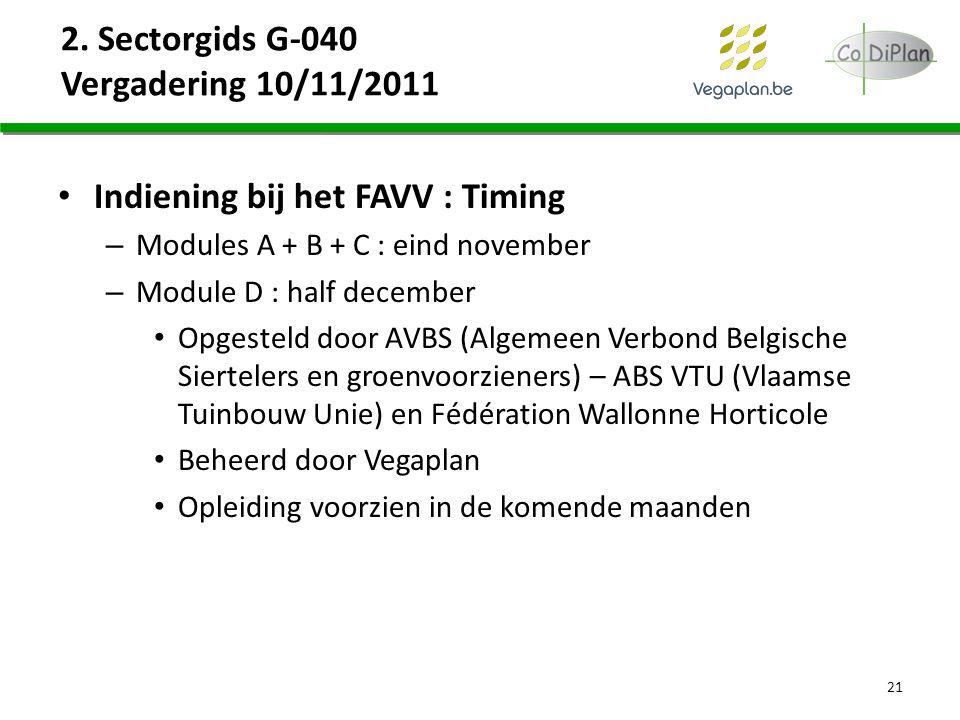 2. Sectorgids G-040 Vergadering 10/11/2011 Indiening bij het FAVV : Timing – Modules A + B + C : eind november – Module D : half december Opgesteld do