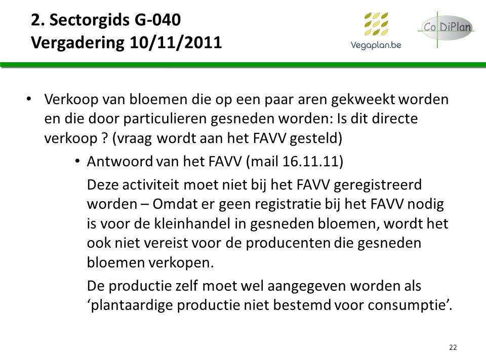 2. Sectorgids G-040 Vergadering 10/11/2011 Verkoop van bloemen die op een paar aren gekweekt worden en die door particulieren gesneden worden: Is dit