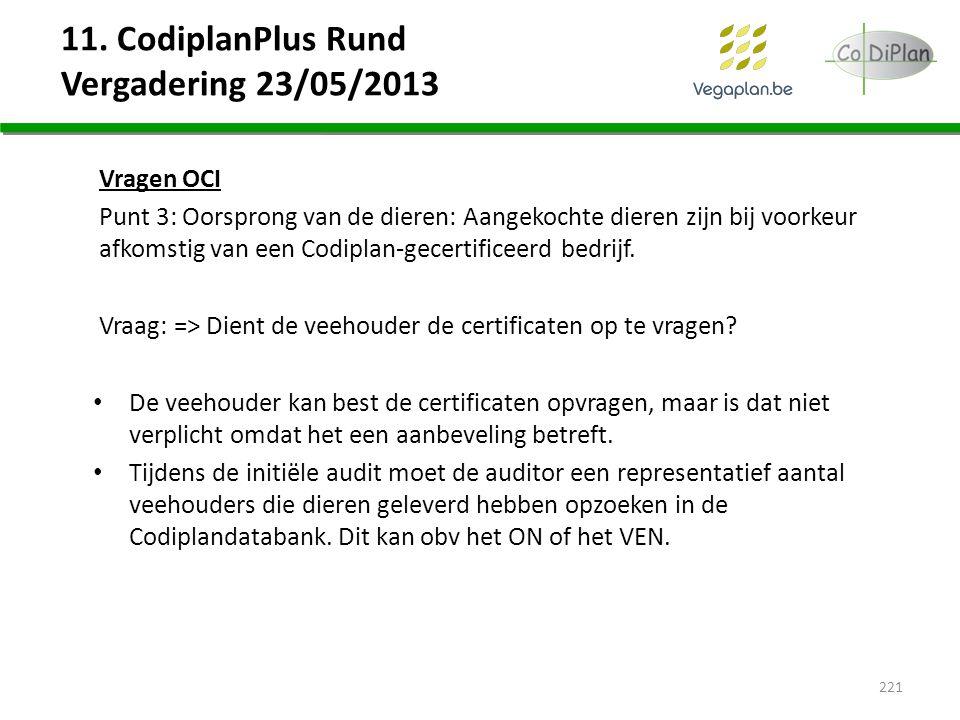 11. CodiplanPlus Rund Vergadering 23/05/2013 Vragen OCI Punt 3: Oorsprong van de dieren: Aangekochte dieren zijn bij voorkeur afkomstig van een Codipl