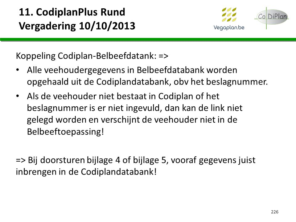 11. CodiplanPlus Rund Vergadering 10/10/2013 Koppeling Codiplan-Belbeefdatank: => Alle veehoudergegevens in Belbeefdatabank worden opgehaald uit de Co
