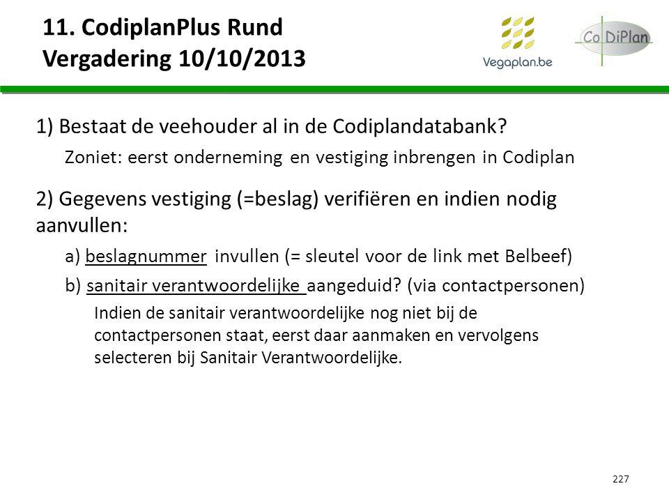 11. CodiplanPlus Rund Vergadering 10/10/2013 1) Bestaat de veehouder al in de Codiplandatabank? Zoniet: eerst onderneming en vestiging inbrengen in Co